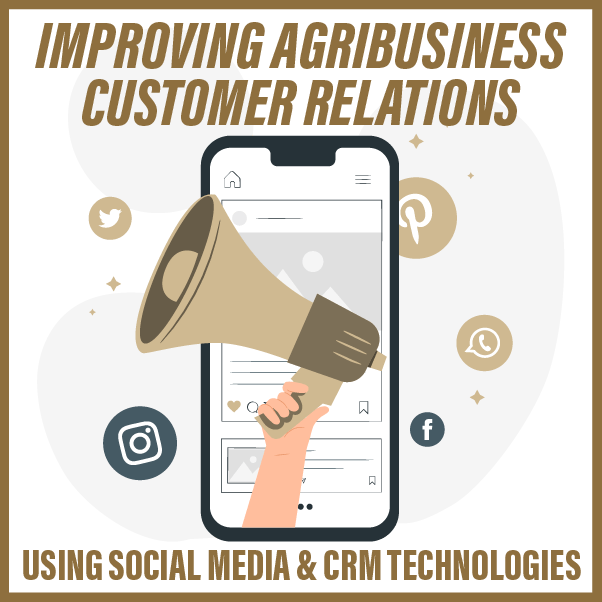 Improving Agribusiness Customer Relations Using Social Media & CRM Technologies