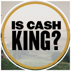 Is Cash King?