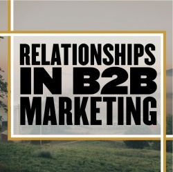 Relationships in B2B Marketing