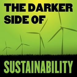 The Darker Side of Sustainability