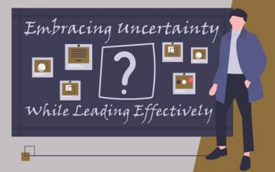 Embracing Uncertainty While Leading Effectively