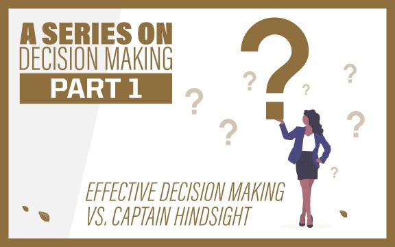A Series on Decision Making Part 1: Effective Decision Making vs. Captain Hindsight