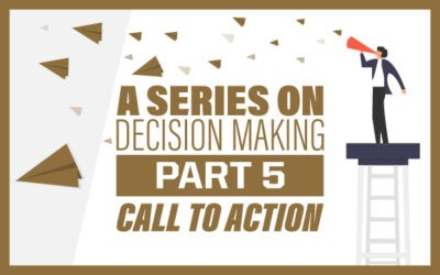 A Series on Decision Making Part 5: Call to Action