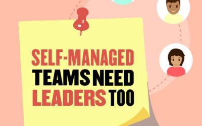 Self-Managed Teams Need Leaders Too