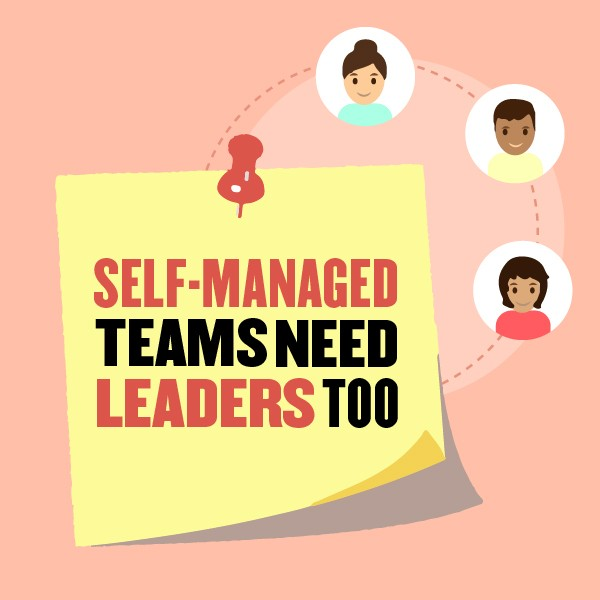 Self-Managed Teams Need Leaders Too