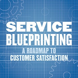 Service Blueprinting: A Roadmap to Customer Satisfaction