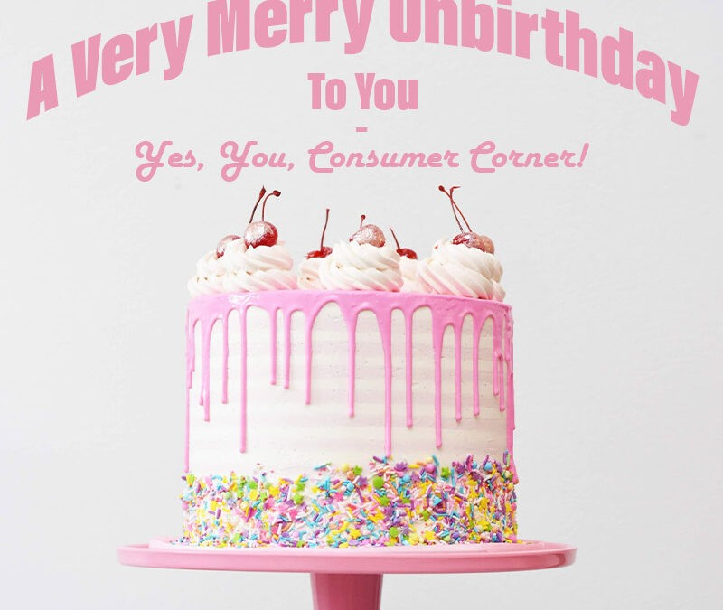 A Very Merry Unbirthday To You – Yes, You, Consumer Corner!