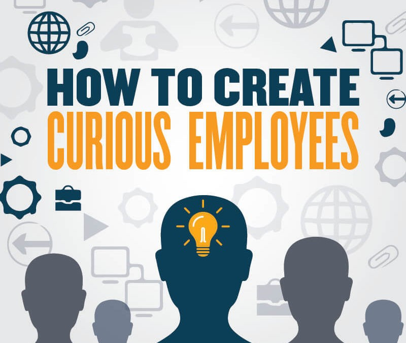 How to Create Curious Employees