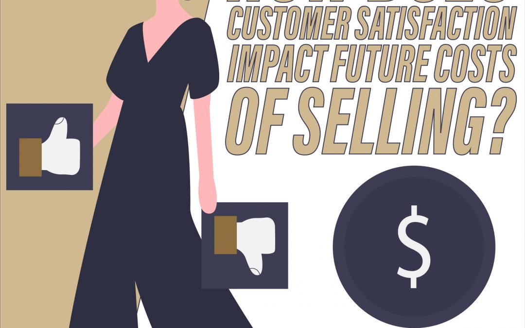 How Does Customer Satisfaction Impact Future Costs of Selling?