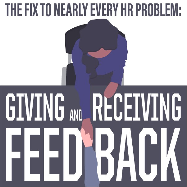 The Fix to Nearly Every HR Problem: Giving & Receiving Feedback