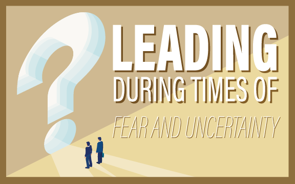 Leading During Times of Fear and Uncertainty